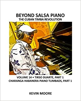 Beyond Salsa Piano: The Cuban Timba Revolution - Tirso Duarte - Piano Tumbaos of Charanga Habanera: Volume 14: Amazon.es: Kevin Moore: Libros en idiomas ...