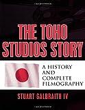The Toho Studios Story, Stuart Galbraith, 081086004X