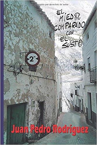 El Miedo Comparado Con El Susto por D. Juan Pedro Rodríguez epub