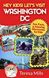 Hey Kids! Let's Visit Washington DC: Fun, Facts and Amazing Discoveries for Kids (Hey Kids! Let's Visit Travel Books #1)