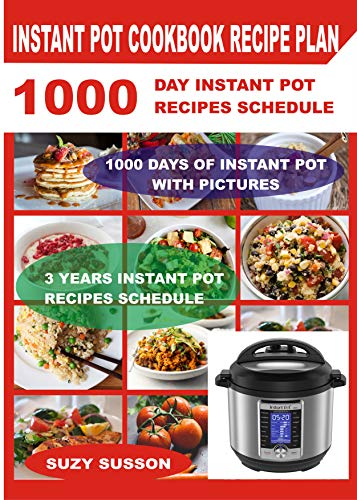 Instant Pot Cookbook Recipes Plan: 1000 Day Instant Pot Recipes Schedule : 3 Years Pressure Cooker Recipes Plan : A Pressure Cooker Cookbook : Instant Pot Recipe Challenge Book by Suzy Susson