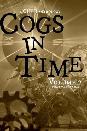 Cogs in Time Volume Two: A CHBB Anthology (The Steamworks Series) (Volume 2)