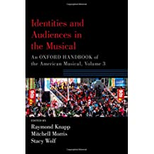 Identities and Audiences in the Musical: An Oxford Handbook of the American Musical, Volume III
