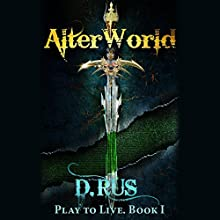 AlterWorld: Play to Live, Book 1 Audiobook by D. Rus Narrated by Michael Goldstrom
