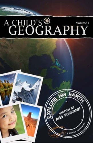 A Child's Geography, Volume 1: Explore His Earth