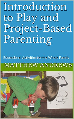 Introduction to Play and Project-Based Parenting: Educational Activities for the Whole Family