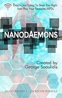 Nanodaemons: A God Complex Cyberpunk Story by [Saoulidis, George]