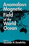 Anomalous Magnetic Field of the World Ocean, Gorodnitsky, Alexander M., 0849389372