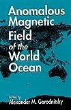 Anomalous Magnetic Field of the World Ocean, Gorodnitsky, Alexander M., 0849389372