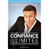 CONFIANCE ILLIMITEE: Comment réussir et choisir sa vie en toute liberté (French Edition)