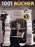1001 Bücher: Die Sie lesen sollten, bevor das Leben vorbei ist