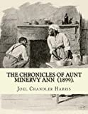 img - for The Chronicles of Aunt Minervy Ann (1899). By: Joel Chandler Harris: Illustrated By: A. B. Frost (January 17, 1851   June 22, 1928) was an American illustrator, graphic artist and comics writer. book / textbook / text book
