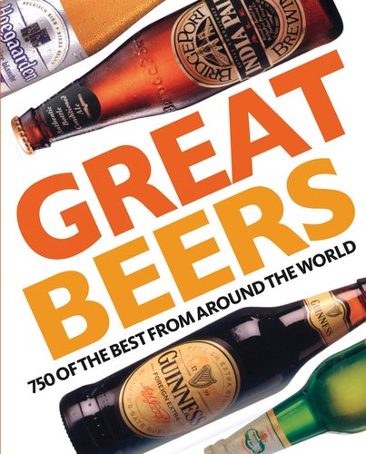 Great Beers: 700 of the Best from Around the World (Beer Around The World)