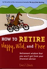 """""""How to Retire Happy, Wild, and Free"""" is not only a book about retirement — it's an inspirational guide on how to enjoy life to its fullest.What sets this international bestseller — over 250,000 copies sold — apart from all the other retireme..."""