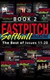 The Best Of The Fastpitch Softball Magazine Issues 11 - 20: Book 2