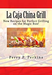 La Caja China Grill! (La Caja China Cooking) (Volume 4)