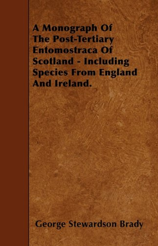 Download A Monograph Of The Post-Tertiary Entomostraca Of Scotland - Including Species From England And Ireland. ebook