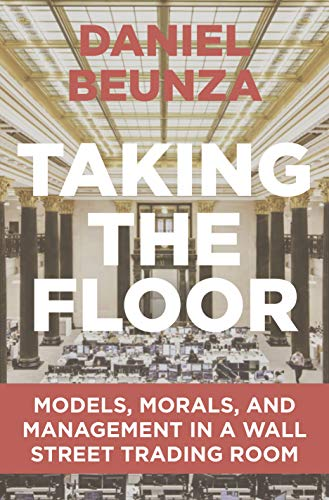 Taking the Floor: Models, Morals, and Management in a Wall Street Trading Room ()
