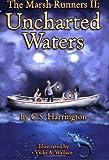 The Marsh Runners II, Uncharted Waters by C. S. Harrington (2006-03-21)