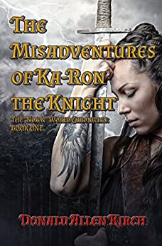 """The Misadventures of Ka-Ron the Knight: The """"Nown"""" World Chronicles: Book One. by [Kirch, Donald Allen]"""