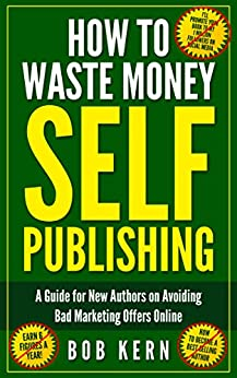 How To Waste Money Self Publishing by [Kern, Bob]