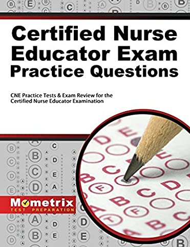 Certified Nurse Educator Exam Practice Questions: CNE Practice Tests & Exam Review for the Certified Nurse Educator (Nursing Educator)