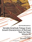 Variable Amplitude Fatigue Crack Growth Characteristics of Railroad Tank Car Steel Volume Iii, U.S. Department Of Transportation, 149470739X
