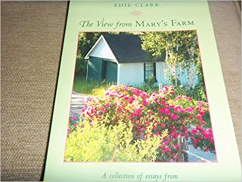 the view from mary s farm a collection of essays from yankee the view from mary s farm a collection of essays from yankee magazine s beloved writer edie clark 9780971993426 com books