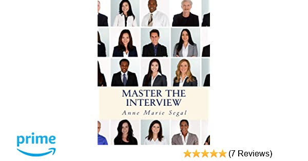 Master the Interview: A Guide for Working Professionals: Anne Marie