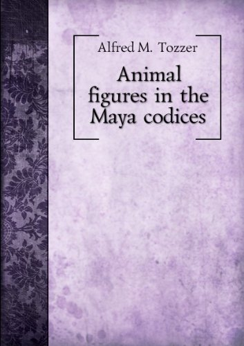 Animal Figures In The Maya Codices [FACSIMILE]