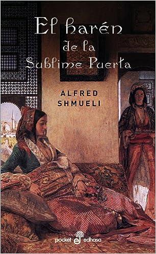 EL HARÉN DE LA SUBLIME PUERTA (bolsillo): ALFRED SHMUELI: 9788435017459: Amazon.com: Books