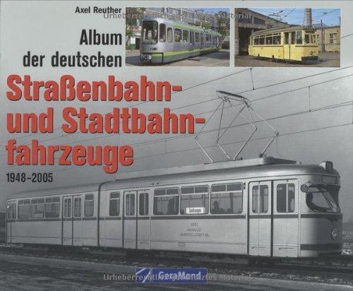 Album der deutschen Strassenbahn- und Stadtbahnfahrzeuge: 1948-2005