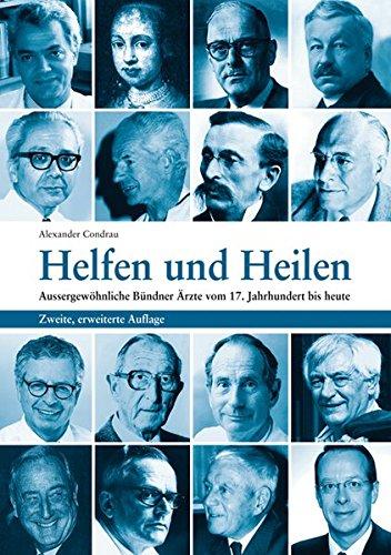 Helfen und Heilen: Aussergewöhnliche Bündner Ärzte vom 17. Jahrhundert bis heute