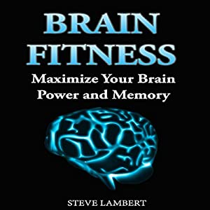 Brain Fitness: Maximize Your Brain Power and Memory Audiobook