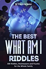 The Best What Am I Riddles: 300 Riddles, Brainteasers And Puzzles For The Whole Family Paperback