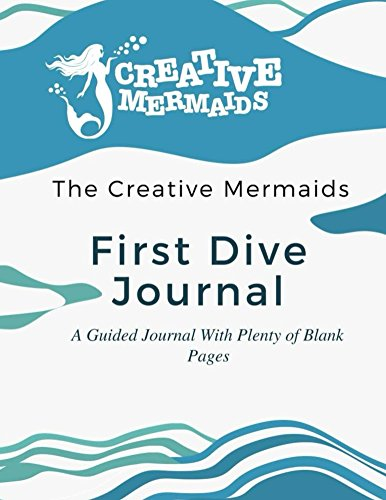 Creative Mermaids Dive Deep Series First Dive: A Guided Journal With Plenty Of Blank Pages