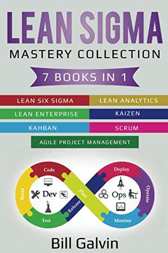 Lean Sigma Mastery Collection: 7 Books in 1: Lean Six Sigma, Lean Analytics, Lean Enterprise, Agile Project Management, KAIZEN, KAHBAN, SCRUM (Books On Lean Six Sigma)