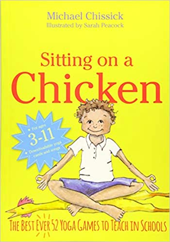 Sitting on a Chicken: The Best Ever 52 Yoga Games to Teach ...