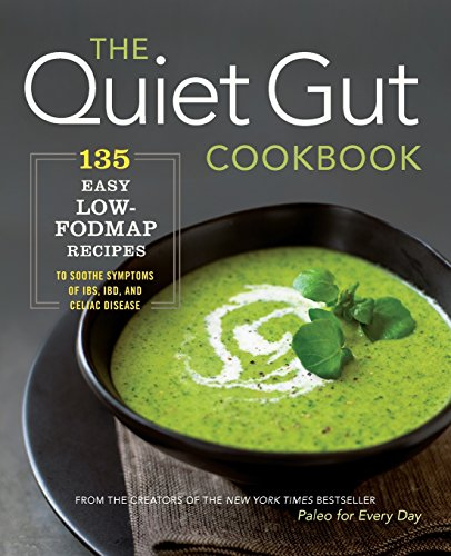 The Quiet Gut Cookbook: 135 Easy Low-FODMAP Recipes to Soothe Symptoms of IBS, IBD, and Celiac Disease (Clock Sonoma)