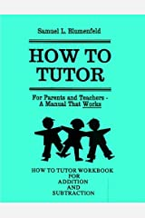 How To Tutor Workbook for Addition and Subtraction (The Blumenfeld Series) (Volume 2) Paperback