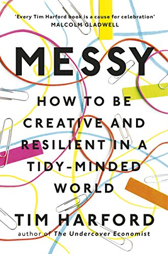 Messy: How to Be Creative and Resilient in a Tidy-Minded World by [Harford, Tim]