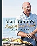 Matt Moran's Australian Food: Coast + country