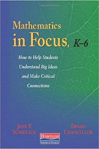 Mathematics in Focus, K-6: How to Help Students Understand Big Ideas and Make Critical Connections