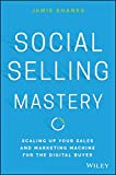 img - for Social Selling Mastery: Scaling Up Your Sales and Marketing Machine for the Digital Buyer book / textbook / text book