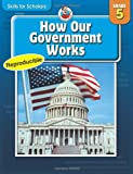 Skills for Scholars: How Our Government Works, Grade 5, Carson-Dellosa Publishing Staff, 0768235359