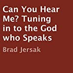 Can You Hear Me? : Tuning in to the God Who Speaks | Brad Jersak