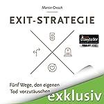 Exit-Strategie: Fünf Wege, den eigenen Tod vorzutäuschen | Martin Gresch