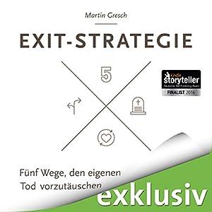 Exit-Strategie: Fünf Wege, den eigenen Tod vorzutäuschen Hörbuch
