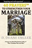 40 Prayers to Strengthen Your Marriage, D. Duane Engler, 1494921790
