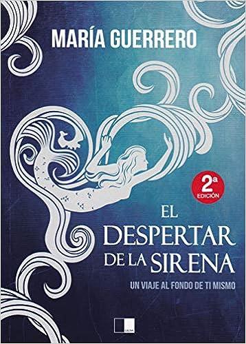 EL DESPERTAR DE LA SIRENA: Un viaje al fondo de ti mismo Lunaria: Amazon.es: MARÍA GUERRERO ESCUSA: Libros